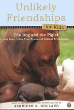 The Dog and the Piglet : And Four Other True Stories of Animal Friendships - Jennifer S Holland