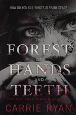 The Forest of Hands and Teeth : Forest of Hands and Teeth - Carrie Ryan