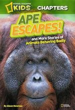 Ape Escapes! and More True Stories of Animals Behaving Badly : And More True Stories of Animals Behaving Badly - Aline Alexander Newman