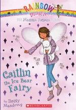 Rainbow Magic : Caitlin the Ice Bear Fairy : The Magical Animal Fairies Series : Book 7 - Daisy Meadows