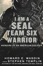 I Am a Seal Team Six Warrior : Memoirs of an American Soldier - Howard E Wasdin