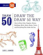 Draw the Draw 50 Way : How to Draw Cats, Puppies, Horses, Buildings, Birds, Aliens, Boats, Trains, and Everything Else Under the Sun - Lee J Ames