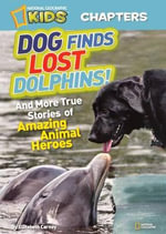 Dog Finds Lost Dolphins! : And More True Stories of Amazing Animal Heroes - Professor of History Elizabeth Carney
