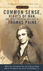 Common Sense, the Rights of Man, and Other Essential Writings of Thomas Paine - Thomas Paine