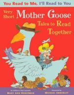Very Short Mother Goose Tales to Read Together : You Read to Me, I'll Read to You - Mary Ann Hoberman
