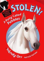Stolen! a Pony Called Pebbles - Wendy Orr