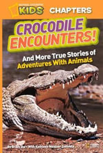 Crocodile Encounters : And Other True Stories of Adventures with Animals - Brady Barr
