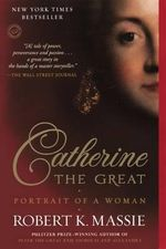 Catherine the Great : Portrait of a Woman - Robert K. Massie