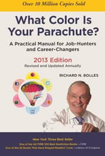 What Color Is Your Parachute? : A Practical Manual for Job-Hunters and Career-Changers - Richard N Bolles