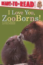 I Love You, Zooborns! : The Newest, Cutest Kittens and Cubs from the World... - Andrew Bleiman