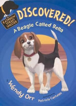 Discovered! : A Beagle Called Bella - Wendy Orr