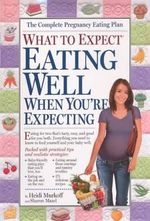 What to Expect : Eating Well When You're Expecting - Heidi Murkoff