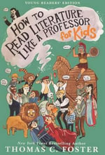 How to Read Literature Like a Professor : For Kids - Thomas C Foster