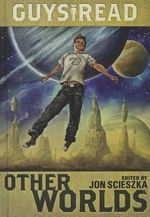 Guys Read : Other Worlds - Jon Scieszka