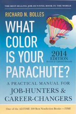 What Color Is Your Parachute? 2014 : A Practical Manual for Job Hunters and Career Changers - Richard N. Bolles