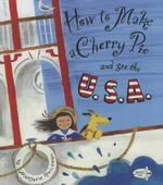 How to Make a Cherry Pie and See the U.S.A. - Marjorie Priceman