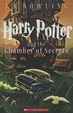 Harry Potter and the Chamber of Secrets : Harry Potter - J K Rowling