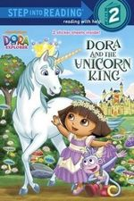 Dora and the Unicorn King : Dora the Explorer : Step Into Reading 2 - Victoria Miller
