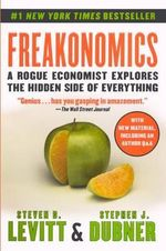 Freakonomics : A Rogue Economist Explores the Hidden Side of Everything - Steven D Levitt