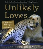 Unlikely Loves : 43 Heartwarming Stories from the Animal Kingdom - Jennifer S Holland