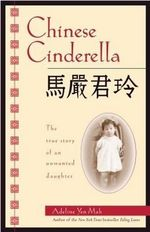 Chinese Cinderella : The True Story of an Unwanted Daughter - Adeline Yen Mah