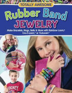 Totally Awesome Rubber Band Jewelry - Colleen Dorsey