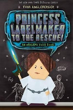 Princess Labelmaker to the Rescue! : An Origami Yoda Book - Tom Angleberger