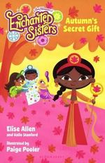 Autumn's Secret Gift : Enchanted Sisters - Elise Allen