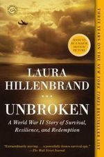 Unbroken : A World War II Story of Survival Resilience & Redemption - Laura Hillenbrand