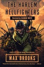 The Harlem Hellfighters : A Graphic Novel - Max Brooks