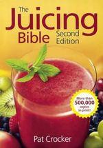 The Juicing Bible - Pat Crocker