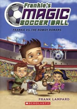 Frankie vs. the Rowdy Romans : Frankie's Magic Soccer Ball - Frank Lampard
