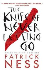 The Knife of Never Letting Go : With Bonus Short Story - Patrick Ness