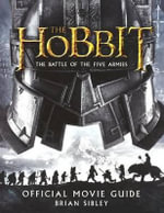 The Hobbit : There and Back Again Official Movie Guide - Brian Sibley