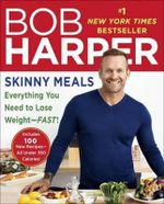 Skinny Meals : Everything You Need to Lose Weight -- Fast! - Bob Harper