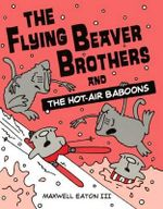 The Flying Beaver Brothers and the Hot Air Baboons - Maxwell Eaton, III