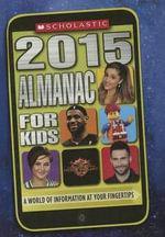 Scholastic Almanac for Kids 2015 - Scholastic, Inc.