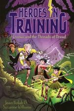 Cronus and the Threads of Dread : Heroes in Training - Joan Holub