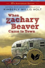 When Zachary Beaver Came to Town : 15th Anniversary Edition - Kimberly Willis Holt
