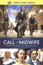 Call the Midwife: A Memoir of Birth, Joy, and Hard Times : A Memoir of Birth, Joy, & Hard Times - Jennifer Worth