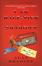 I Am Half-Sick of Shadows : Flavia de Luce Mysteries - Alan Bradley