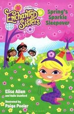Spring's Sparkle Sleepover : Enchanted Sisters - Elise Allen