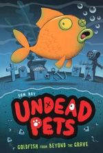 Goldfish from Beyond the Grave : Undead Pets - Sam Hay