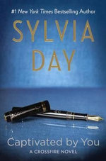 Captivated by You : Crossfire Novel - Sylvia Day