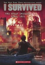 I Survived the Great Chicago Fire, 1871 : I Survived - Lauren Tarshis