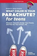 What Color Is Your Parachute? for Teens : Discover Yourself, Design Your Future - Carol Christen