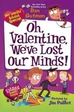 Oh, Valentine, We've Lost Our Minds! : My Weird School Special - Dan Gutman