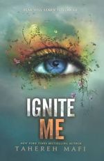 Ignite Me : Shatter Me - Tahereh Mafi
