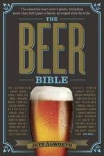 The Beer Bible : The Essential Beer Lover S Guide - Jeff Alworth