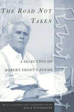 The Road Not Taken : A Selection of Robert Frost's Poems - Robert Frost
